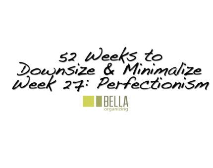 perfectionism-downsize-minimalize-bella-organizing